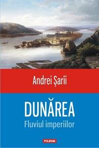Andrei Şarîi - Dunărea. Fluviul imperiilor